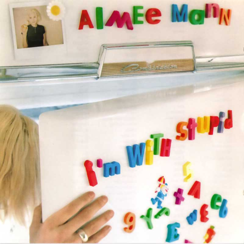 Aimee Mann: I'm With Stupid