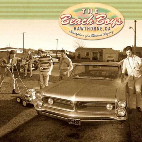 Beach Boys: Hawthorne, CA - Birthplace Of A Musical Legacy