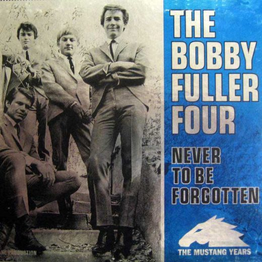 Bobby Fuller Four: Never to Be Forgotten: The Mustang Years