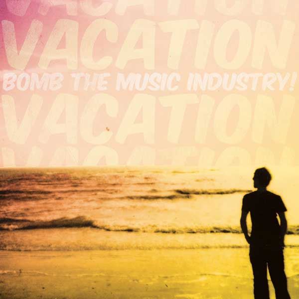 Bomb The Music Industry: Vacation