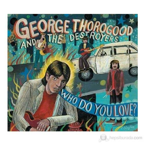 George Thorogood & The Destroyers: Who Do You Love?