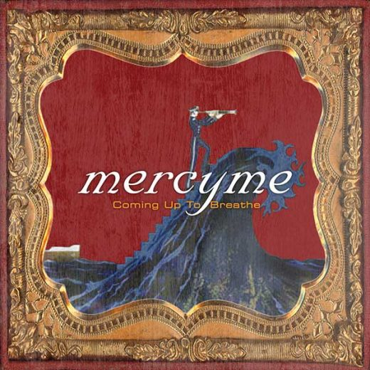 MercyMe: Coming Up To Breathe