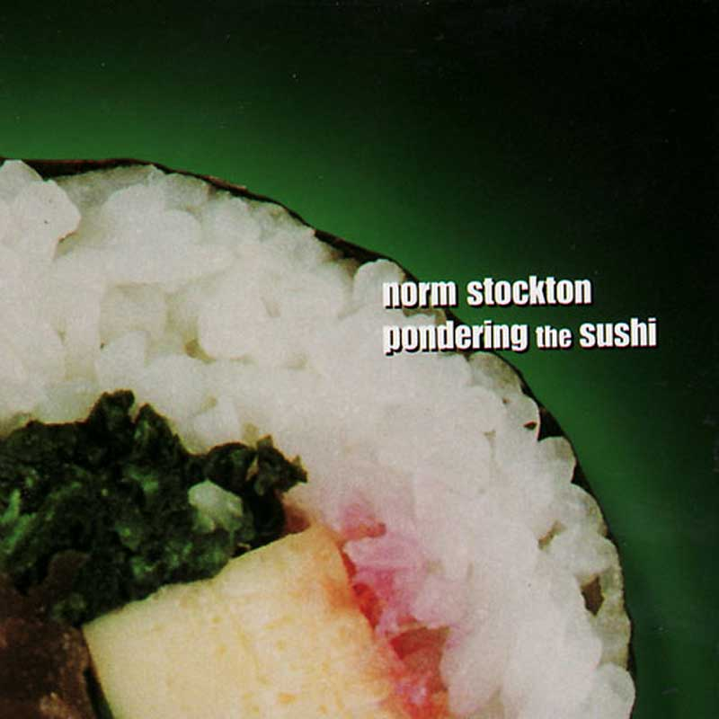 Norm Stockton: Pondering The Sushi
