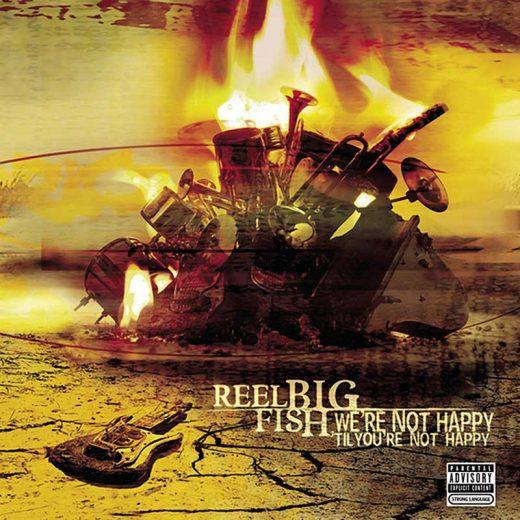 Reel Big Fish: We're Not Happy 'til You're Not Happy