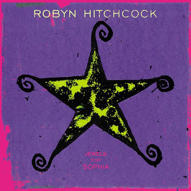 Robyn Hitchcock: Jewels for Sophia