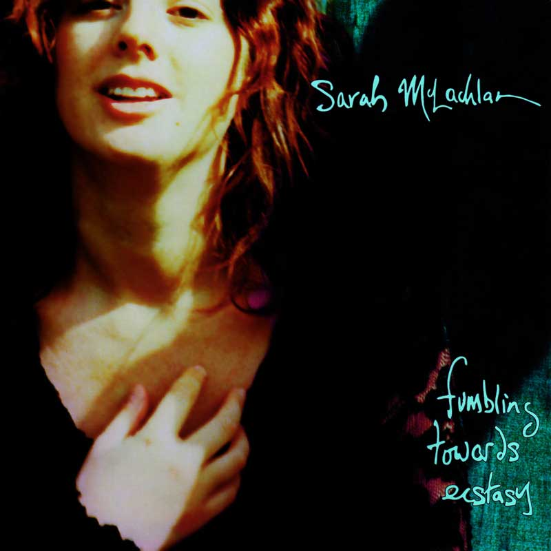 Sarah McLachlan: Fumbling Towards Ecstasy