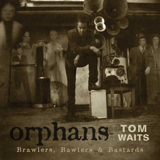 Tom Waits: Orphans: Brawlers, Bawlers, and Bastards